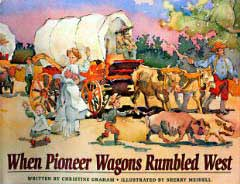 When Pioneer Wagons Rumbled West